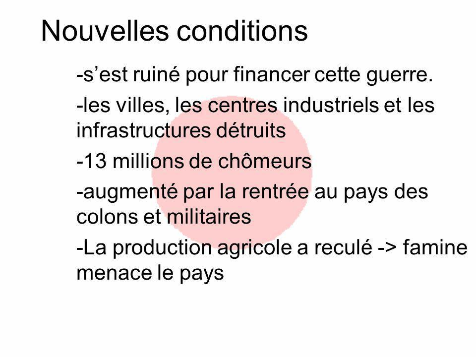 Nouvelles conditions -sest ruiné pour financer cette guerre. -les villes, les centres industriels et les infrastructures détruits -13 millions de chôm