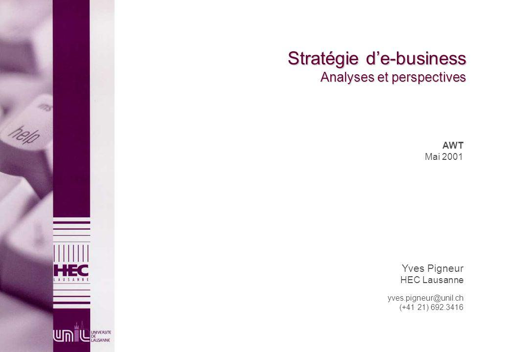 Stratégie de-business Analyses et perspectives AWT Mai 2001 Yves Pigneur HEC Lausanne yves.pigneur@unil.ch (+41 21) 692.3416