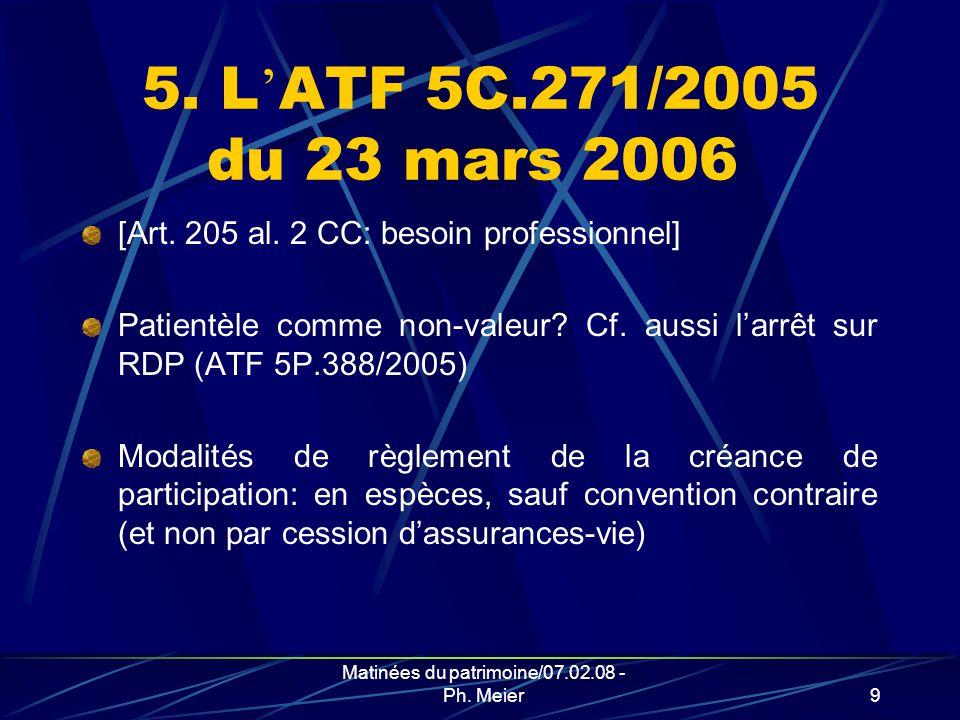Matinées du patrimoine/07.02.08 - Ph.Meier9 5. L ATF 5C.271/2005 du 23 mars 2006 [Art.
