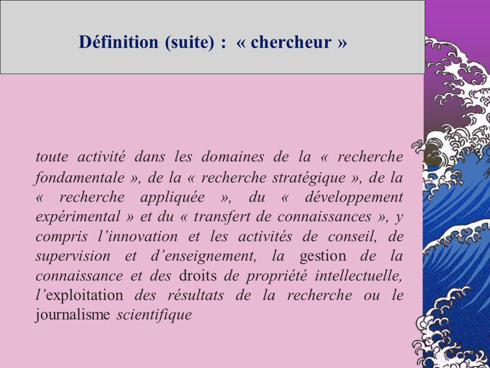 Définition (suite) : « chercheur » toute activité dans les domaines de la « recherche fondamentale », de la « recherche stratégique », de la « recherc