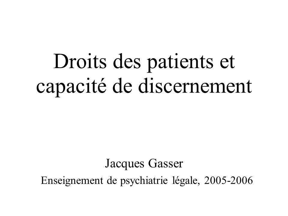 Droits des patients et capacité de discernement Jacques Gasser Enseignement de psychiatrie légale, 2005-2006