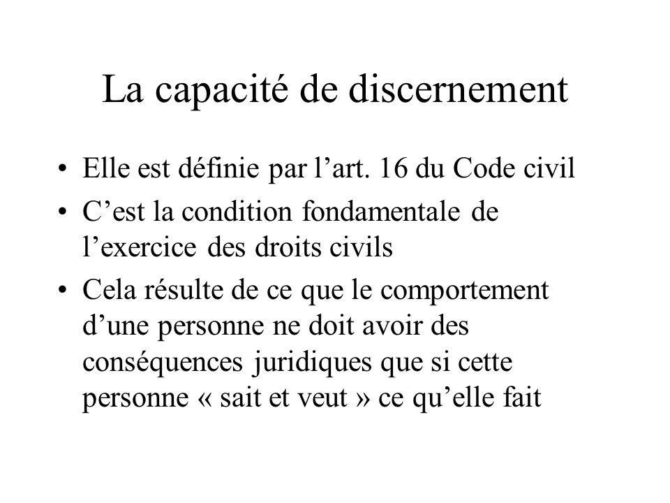 La capacité de discernement Elle est définie par lart. 16 du Code civil Cest la condition fondamentale de lexercice des droits civils Cela résulte de