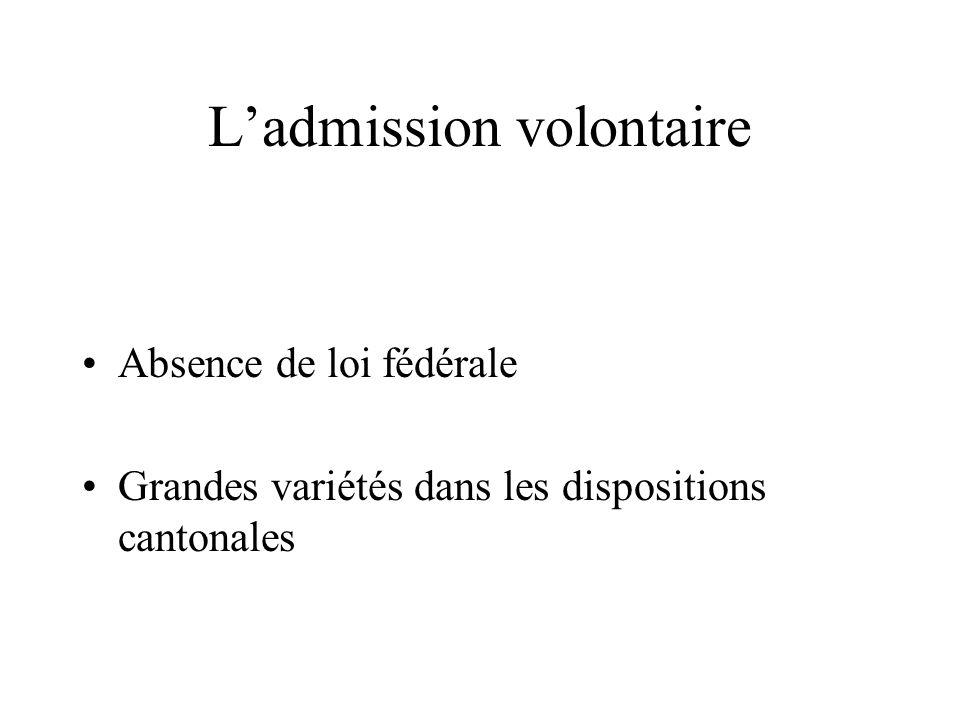 Ladmission volontaire Absence de loi fédérale Grandes variétés dans les dispositions cantonales