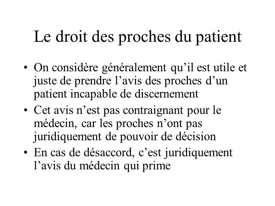 Le droit des proches du patient On considère généralement quil est utile et juste de prendre lavis des proches dun patient incapable de discernement C