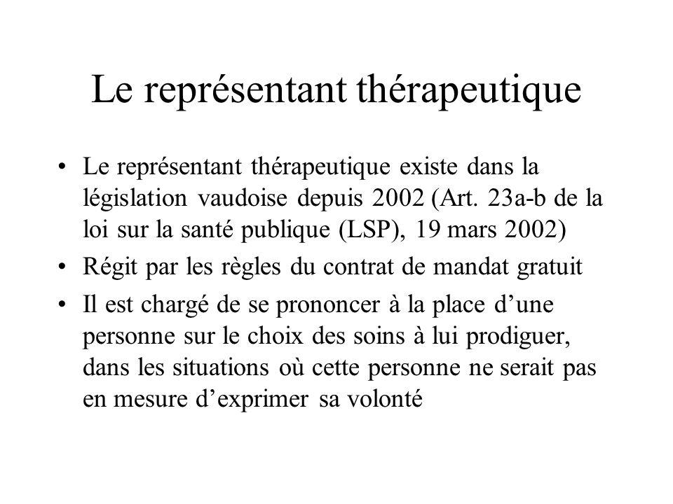Le représentant thérapeutique Le représentant thérapeutique existe dans la législation vaudoise depuis 2002 (Art. 23a-b de la loi sur la santé publiqu