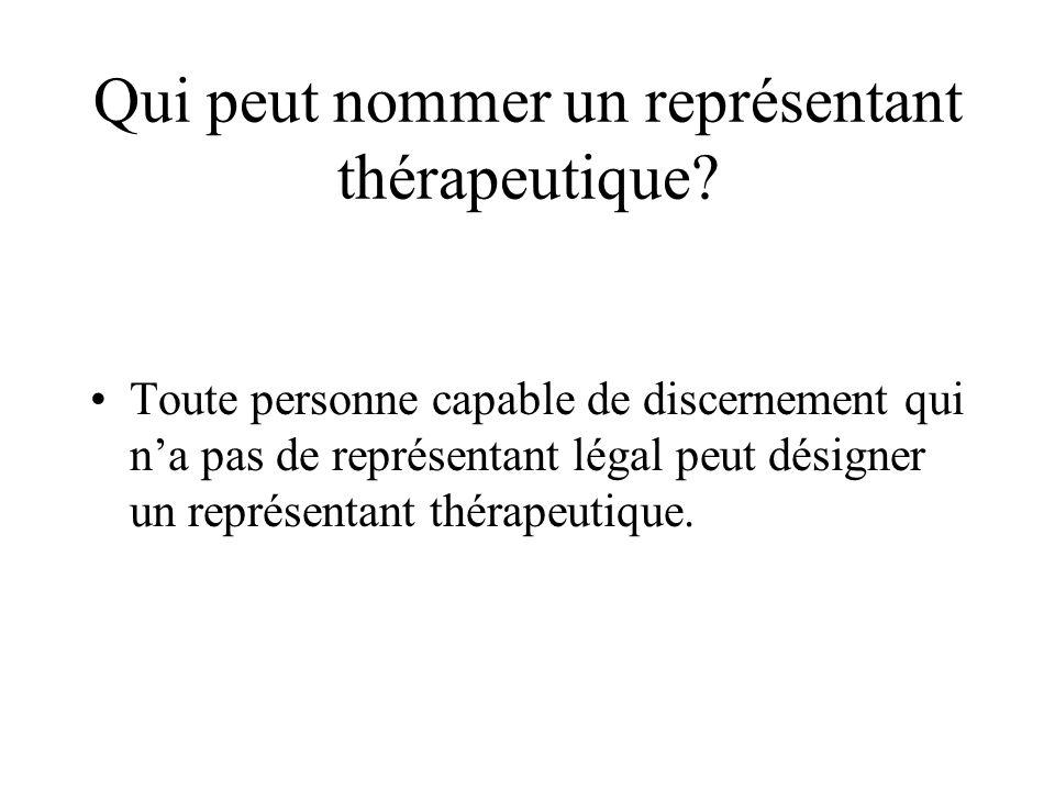Qui peut nommer un représentant thérapeutique? Toute personne capable de discernement qui na pas de représentant légal peut désigner un représentant t