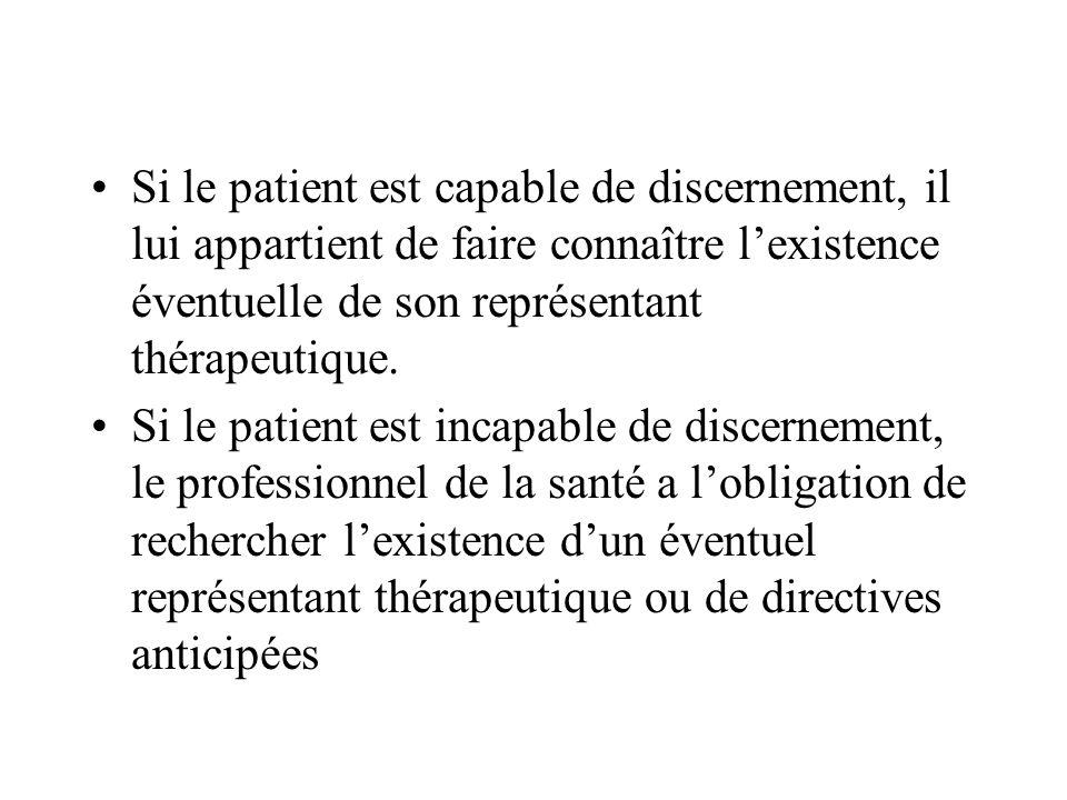 Si le patient est capable de discernement, il lui appartient de faire connaître lexistence éventuelle de son représentant thérapeutique. Si le patient