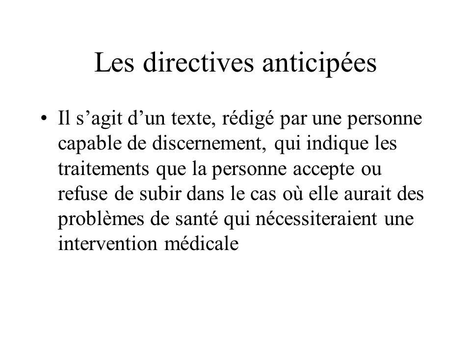 Les directives anticipées Il sagit dun texte, rédigé par une personne capable de discernement, qui indique les traitements que la personne accepte ou