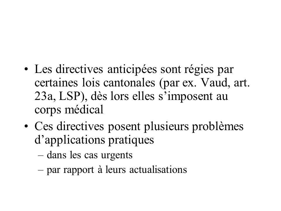 Les directives anticipées sont régies par certaines lois cantonales (par ex. Vaud, art. 23a, LSP), dès lors elles simposent au corps médical Ces direc