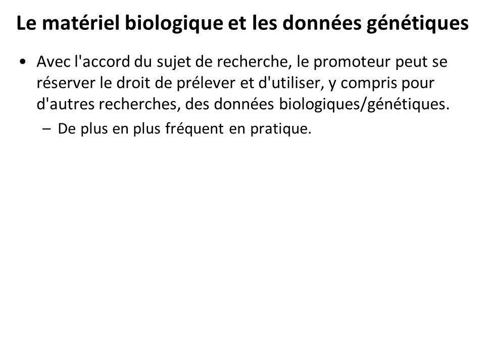 Le matériel biologique et les données génétiques Avec l accord du sujet de recherche, le promoteur peut se réserver le droit de prélever et d utiliser, y compris pour d autres recherches, des données biologiques/génétiques.
