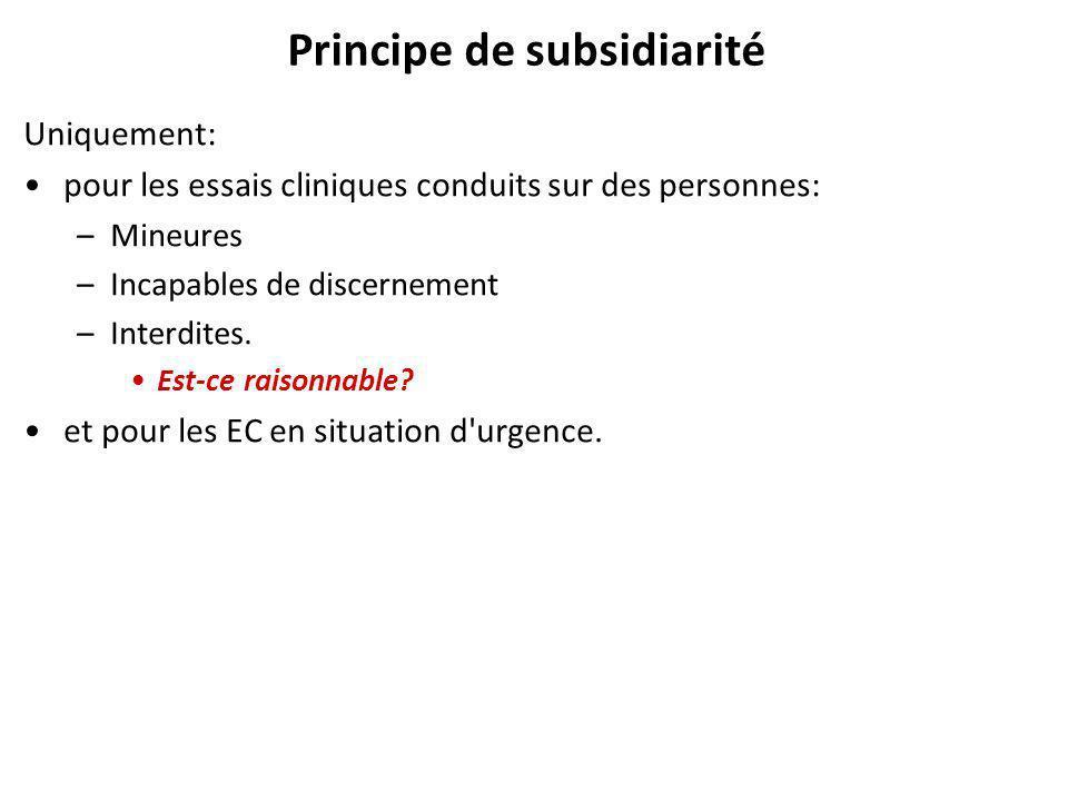 Principe de subsidiarité Uniquement: pour les essais cliniques conduits sur des personnes: –Mineures –Incapables de discernement –Interdites.