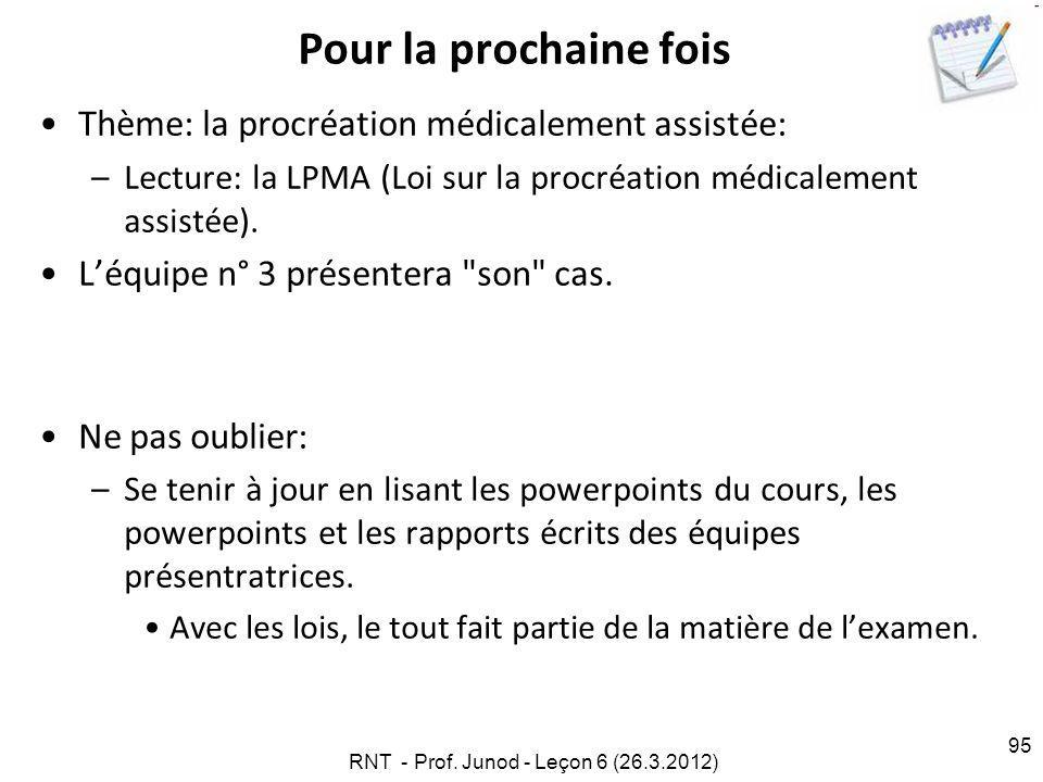 95 Pour la prochaine fois Thème: la procréation médicalement assistée: –Lecture: la LPMA (Loi sur la procréation médicalement assistée).