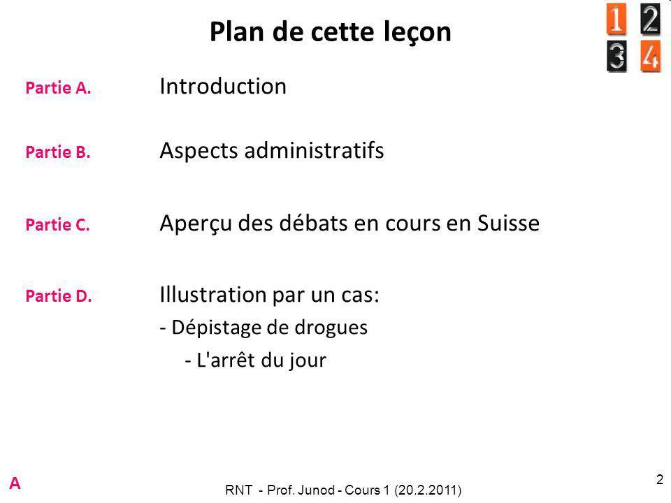 RNT - Prof. Junod - Cours 1 (20.2.2011) 2 Plan de cette leçon Partie A.