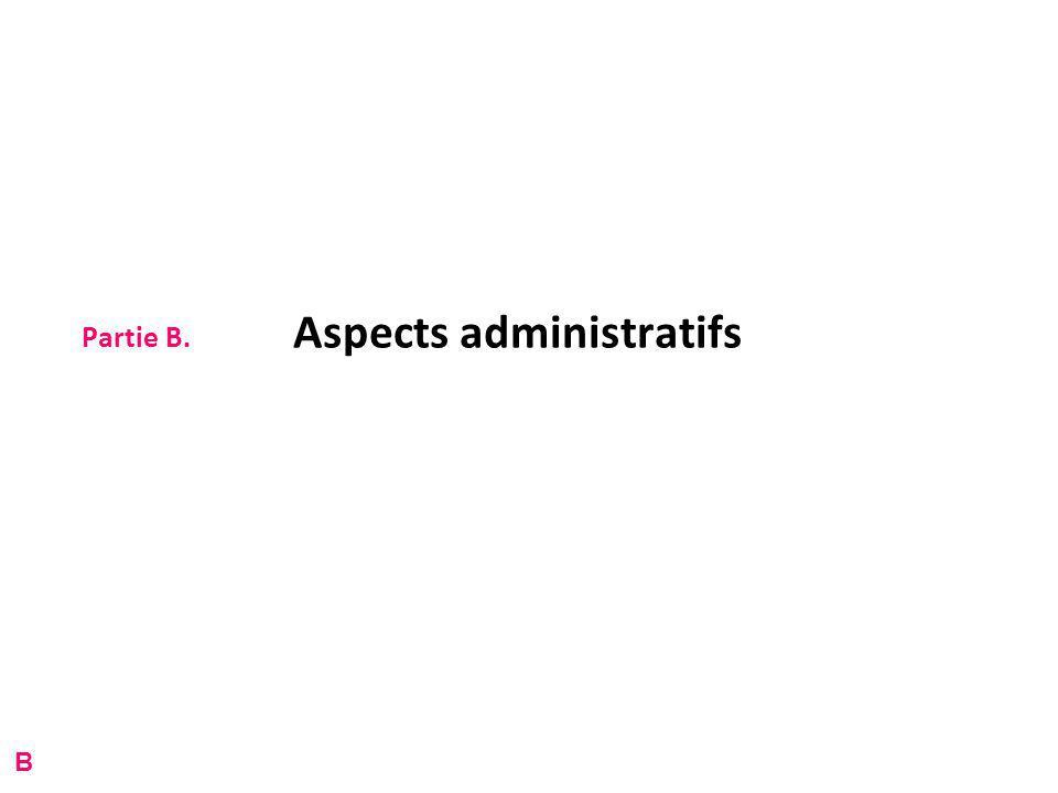 Partie B. Aspects administratifs B