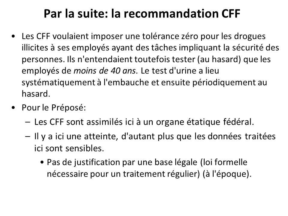 Par la suite: la recommandation CFF Les CFF voulaient imposer une tolérance zéro pour les drogues illicites à ses employés ayant des tâches impliquant la sécurité des personnes.