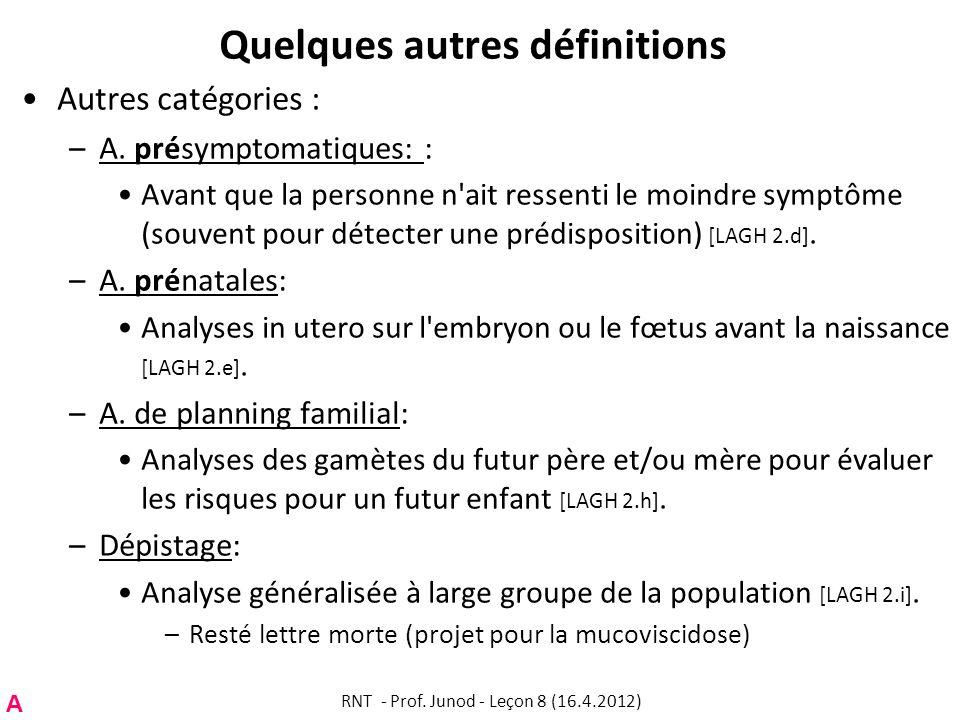 Quelques autres définitions Autres catégories : –A. présymptomatiques: : Avant que la personne n'ait ressenti le moindre symptôme (souvent pour détect