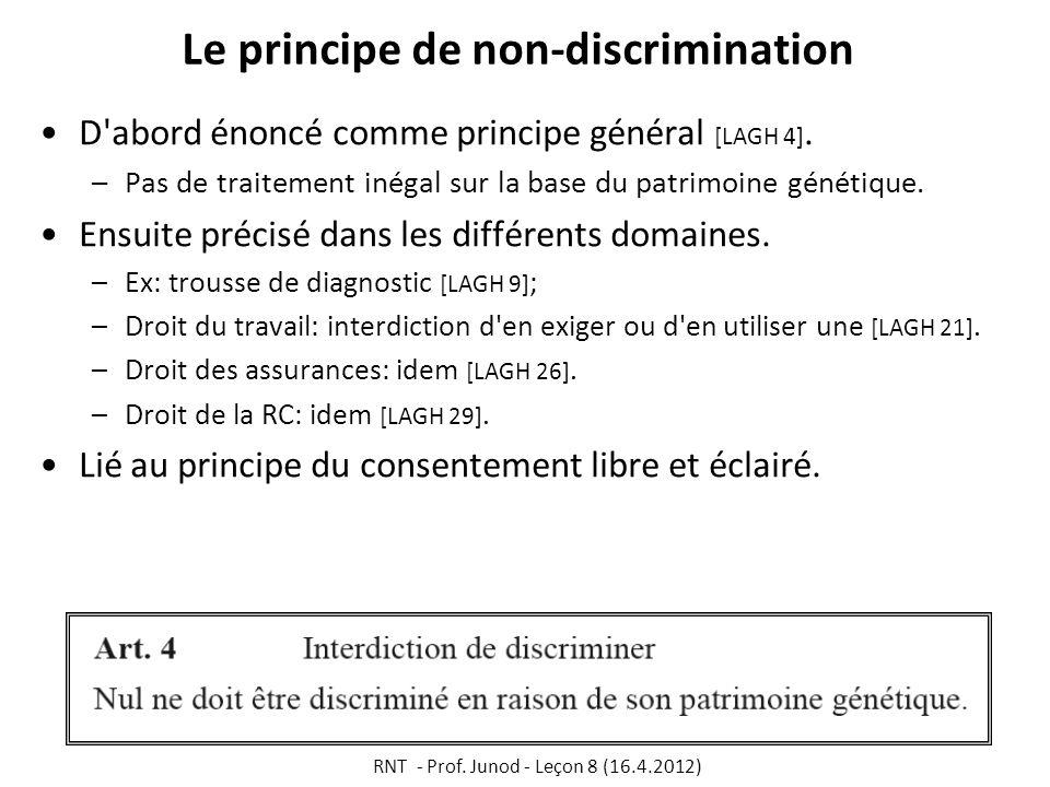 Le principe de non-discrimination D'abord énoncé comme principe général [LAGH 4]. –Pas de traitement inégal sur la base du patrimoine génétique. Ensui