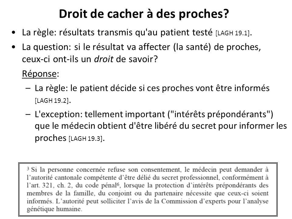 Droit de cacher à des proches? La règle: résultats transmis qu'au patient testé [LAGH 19.1]. La question: si le résultat va affecter (la santé) de pro