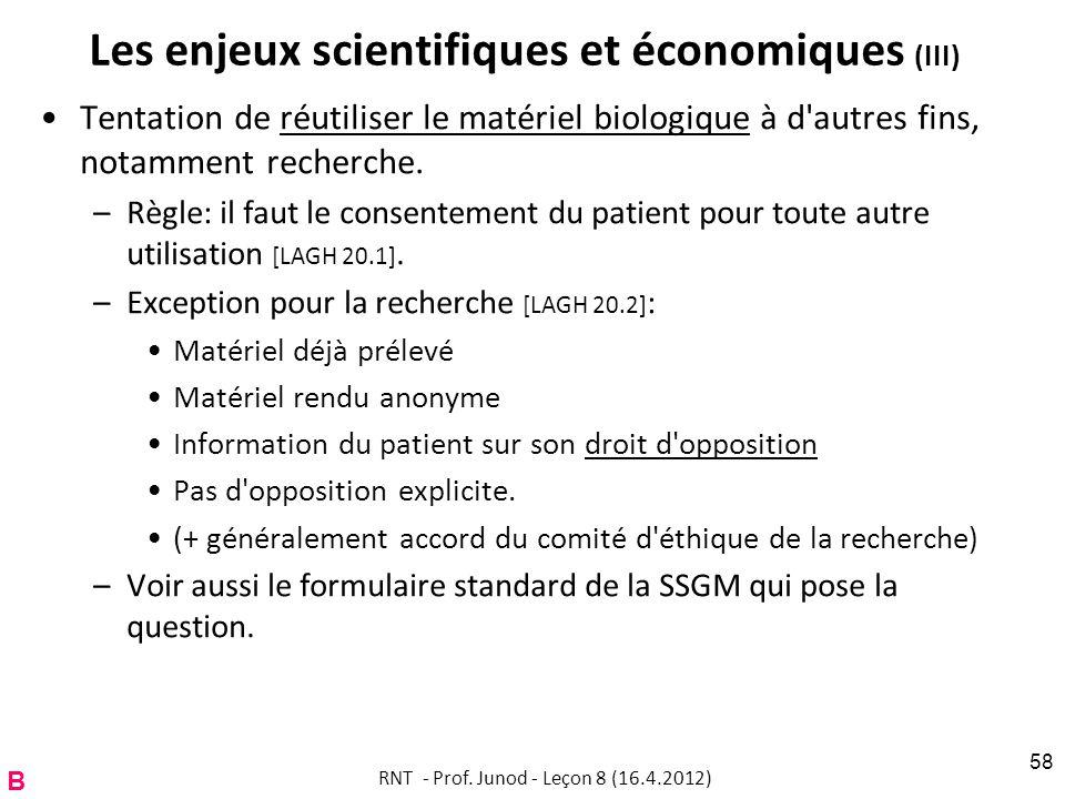 Les enjeux scientifiques et économiques (III) Tentation de réutiliser le matériel biologique à d'autres fins, notamment recherche. –Règle: il faut le