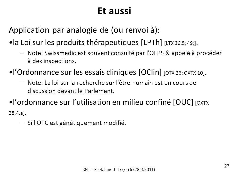 Et aussi Application par analogie de (ou renvoi à): la Loi sur les produits thérapeutiques [LPTh] [LTX 36.5; 49;].