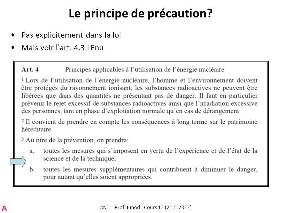 Le principe de précaution. Pas explicitement dans la loi Mais voir l art.