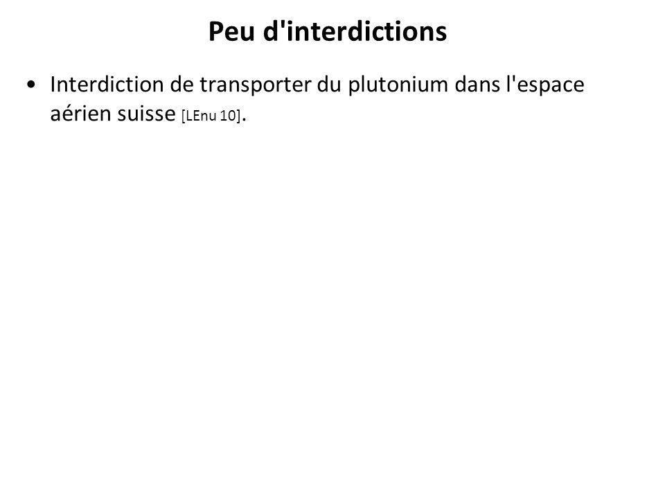 Peu d interdictions Interdiction de transporter du plutonium dans l espace aérien suisse [LEnu 10].