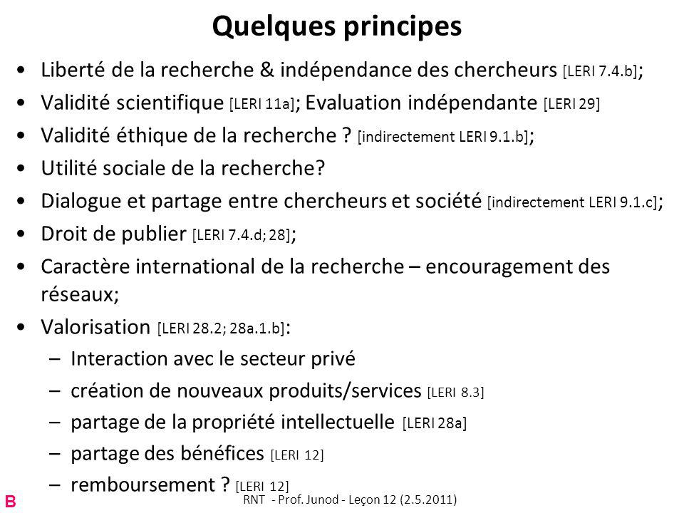 Quelques principes Liberté de la recherche & indépendance des chercheurs [LERI 7.4.b] ; Validité scientifique [LERI 11a] ; Evaluation indépendante [LERI 29] Validité éthique de la recherche .