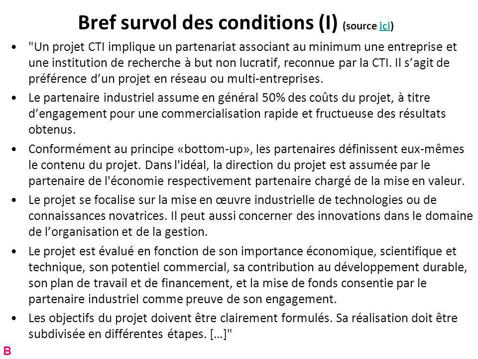 Bref survol des conditions (I) (source ici)ici Un projet CTI implique un partenariat associant au minimum une entreprise et une institution de recherche à but non lucratif, reconnue par la CTI.