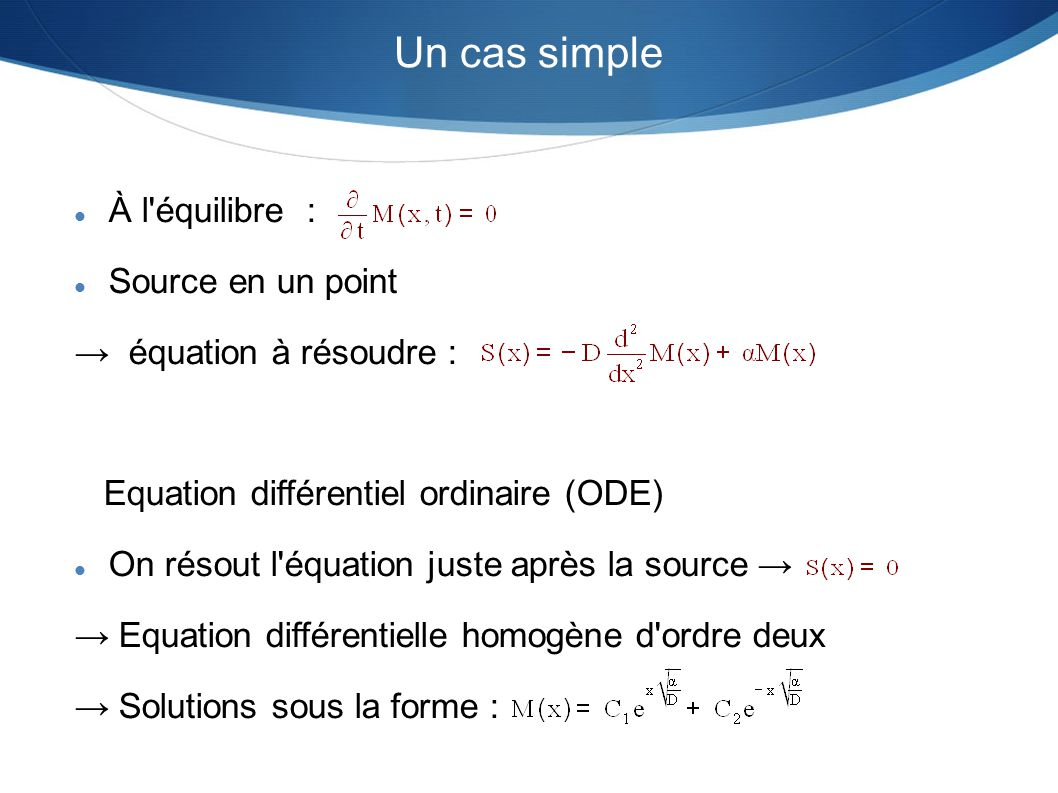 Un cas simple À l'équilibre : Source en un point équation à résoudre : Equation différentiel ordinaire (ODE) On résout l'équation juste après la sourc