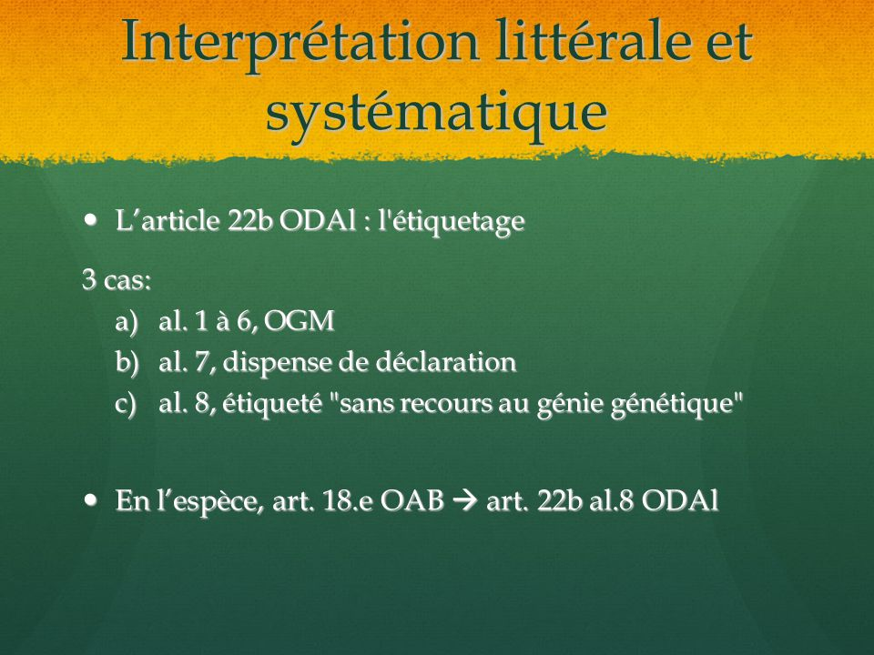 Interprétation littérale et systématique Larticle 22b ODAl : l étiquetage Larticle 22b ODAl : l étiquetage 3 cas: a)al.