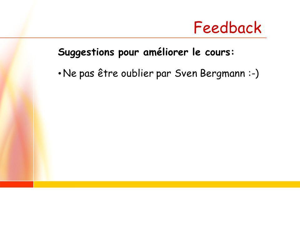 Feedback Suggestions pour améliorer le cours: Ne pas être oublier par Sven Bergmann :-)