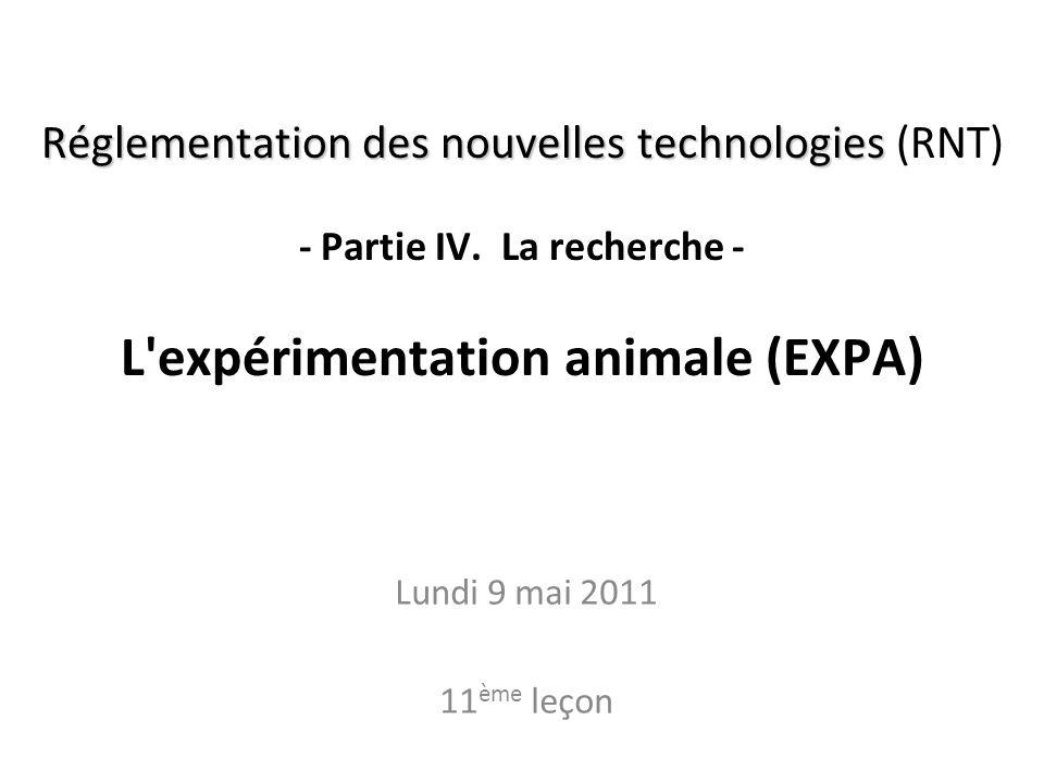 Réglementation des nouvelles technologies Réglementation des nouvelles technologies (RNT) - Partie IV. La recherche - L'expérimentation animale (EXPA)