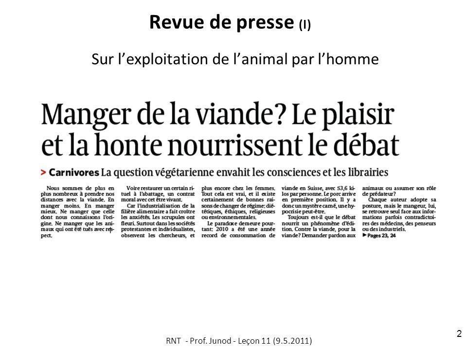 Revue de presse (I) Sur lexploitation de lanimal par lhomme RNT - Prof. Junod - Leçon 11 (9.5.2011) 2