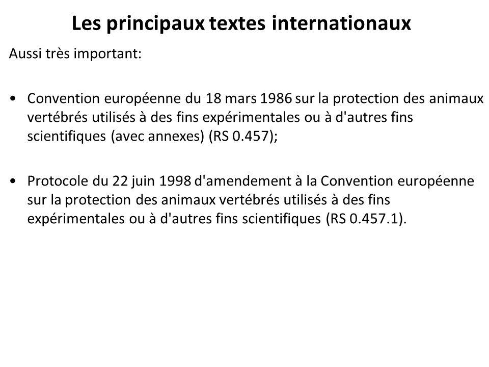 Les principaux textes internationaux Aussi très important: Convention européenne du 18 mars 1986 sur la protection des animaux vertébrés utilisés à de