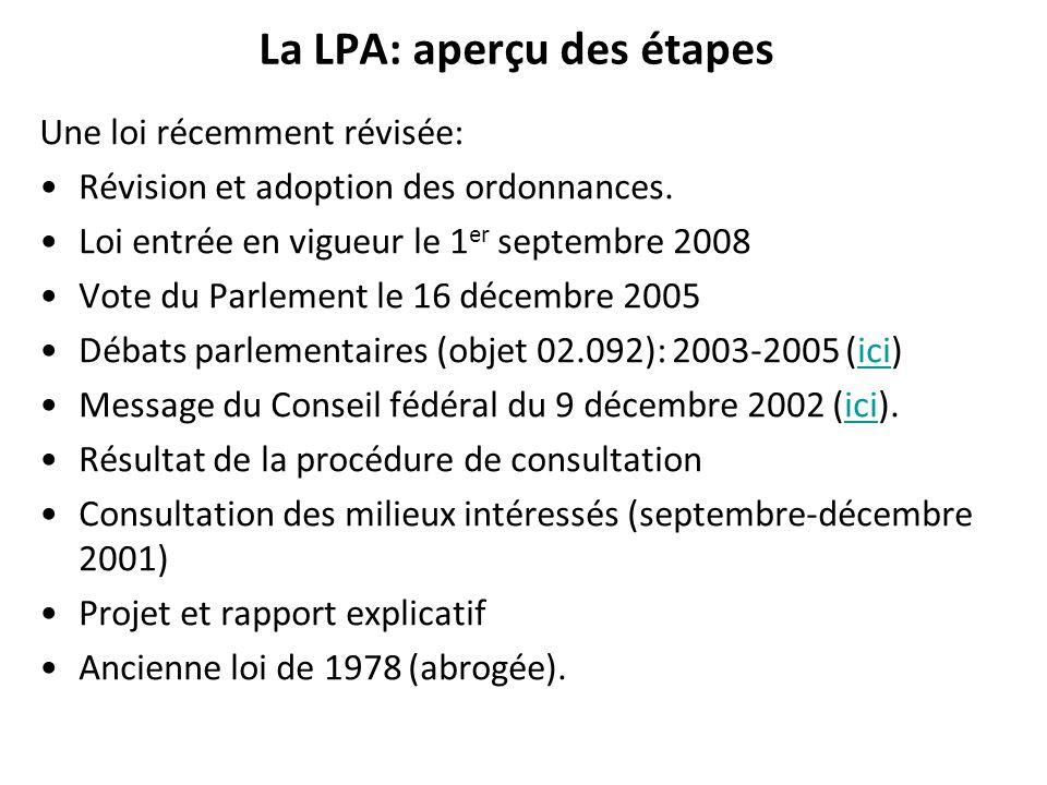 La LPA: aperçu des étapes Une loi récemment révisée: Révision et adoption des ordonnances. Loi entrée en vigueur le 1 er septembre 2008 Vote du Parlem