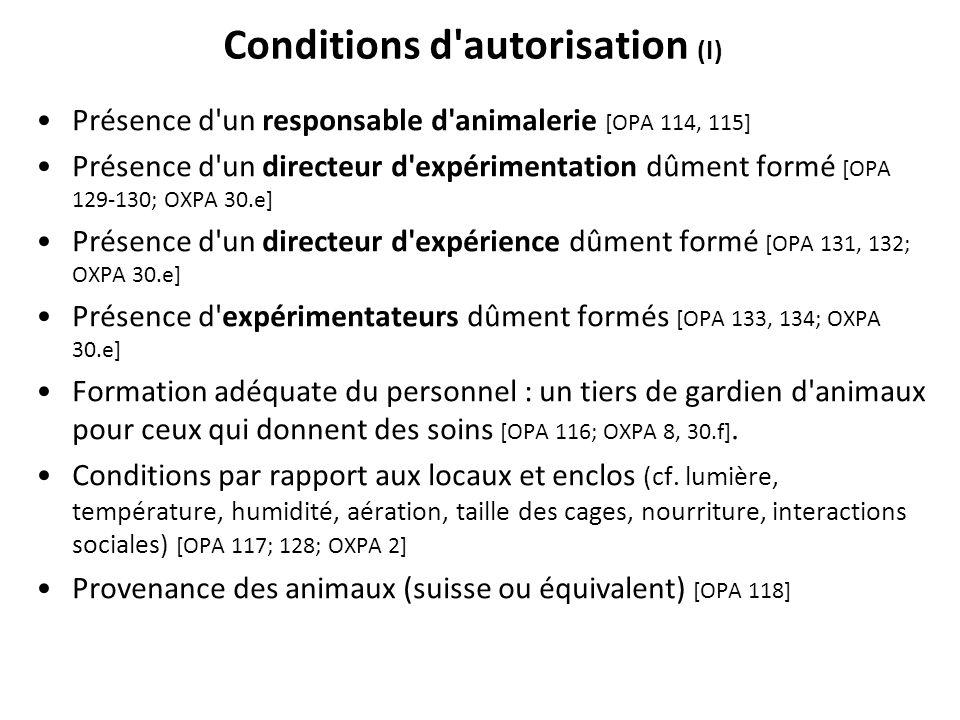 Conditions d'autorisation (I) Présence d'un responsable d'animalerie [OPA 114, 115] Présence d'un directeur d'expérimentation dûment formé [OPA 129-13