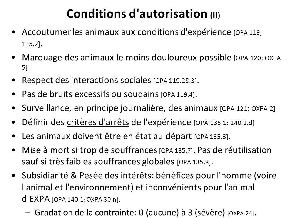 Conditions d'autorisation (II) Accoutumer les animaux aux conditions d'expérience [OPA 119, 135.2]. Marquage des animaux le moins douloureux possible