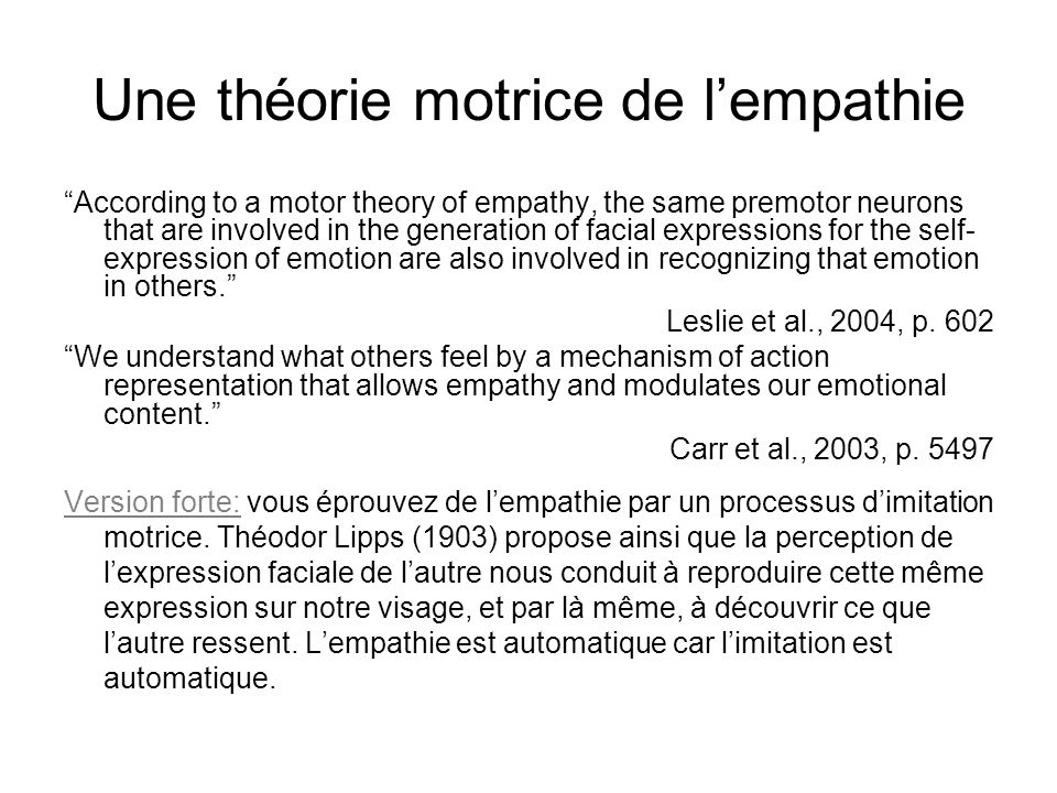 Une théorie motrice de lempathie According to a motor theory of empathy, the same premotor neurons that are involved in the generation of facial expre