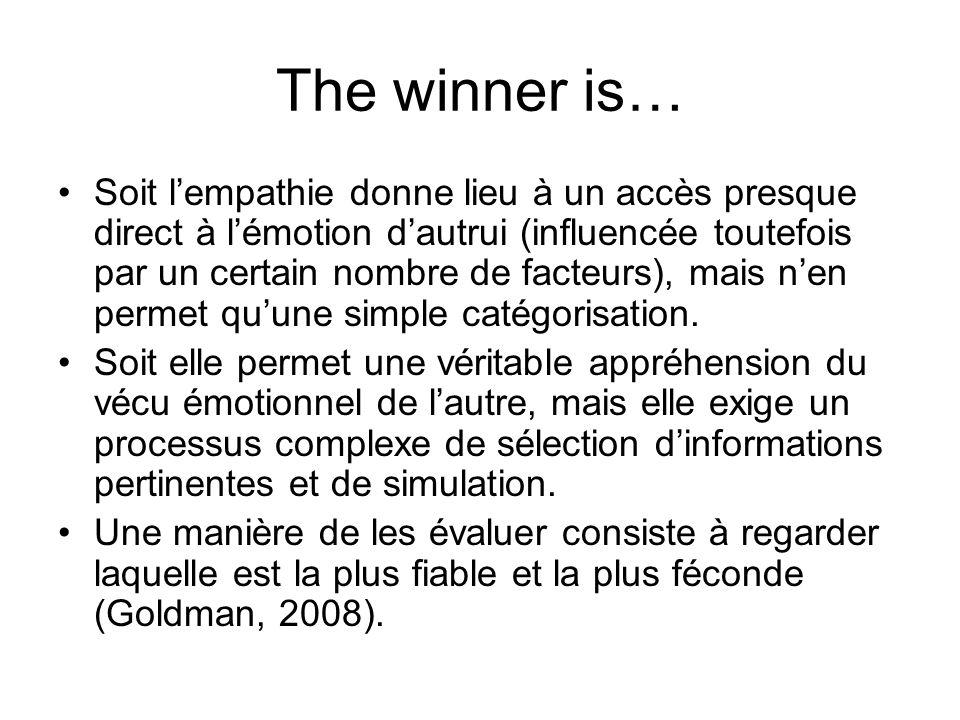 The winner is… Soit lempathie donne lieu à un accès presque direct à lémotion dautrui (influencée toutefois par un certain nombre de facteurs), mais n