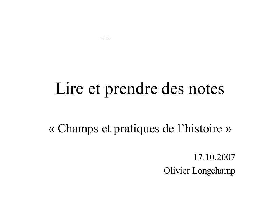 Lire et prendre des notes « Champs et pratiques de lhistoire » 17.10.2007 Olivier Longchamp