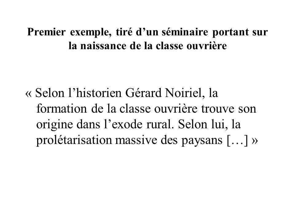 Premier exemple, tiré dun séminaire portant sur la naissance de la classe ouvrière « Selon lhistorien Gérard Noiriel, la formation de la classe ouvriè