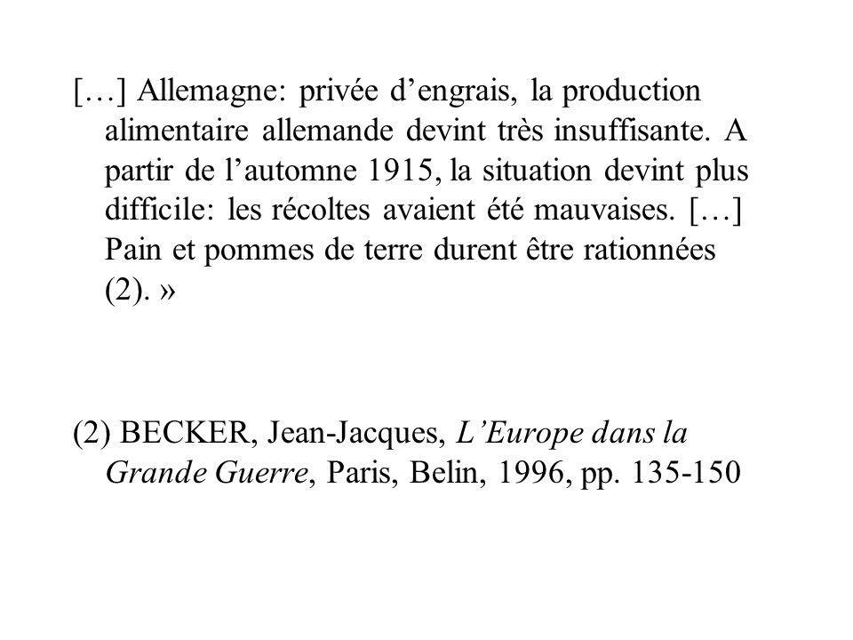 […] Allemagne: privée dengrais, la production alimentaire allemande devint très insuffisante. A partir de lautomne 1915, la situation devint plus diff