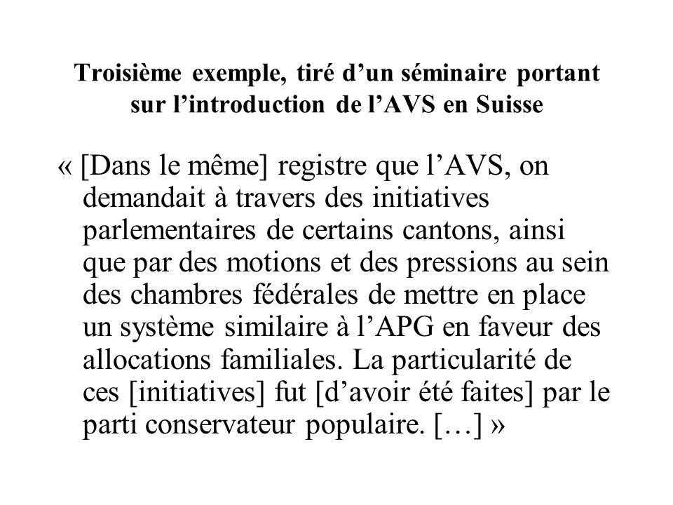 Troisième exemple, tiré dun séminaire portant sur lintroduction de lAVS en Suisse « [Dans le même] registre que lAVS, on demandait à travers des initi