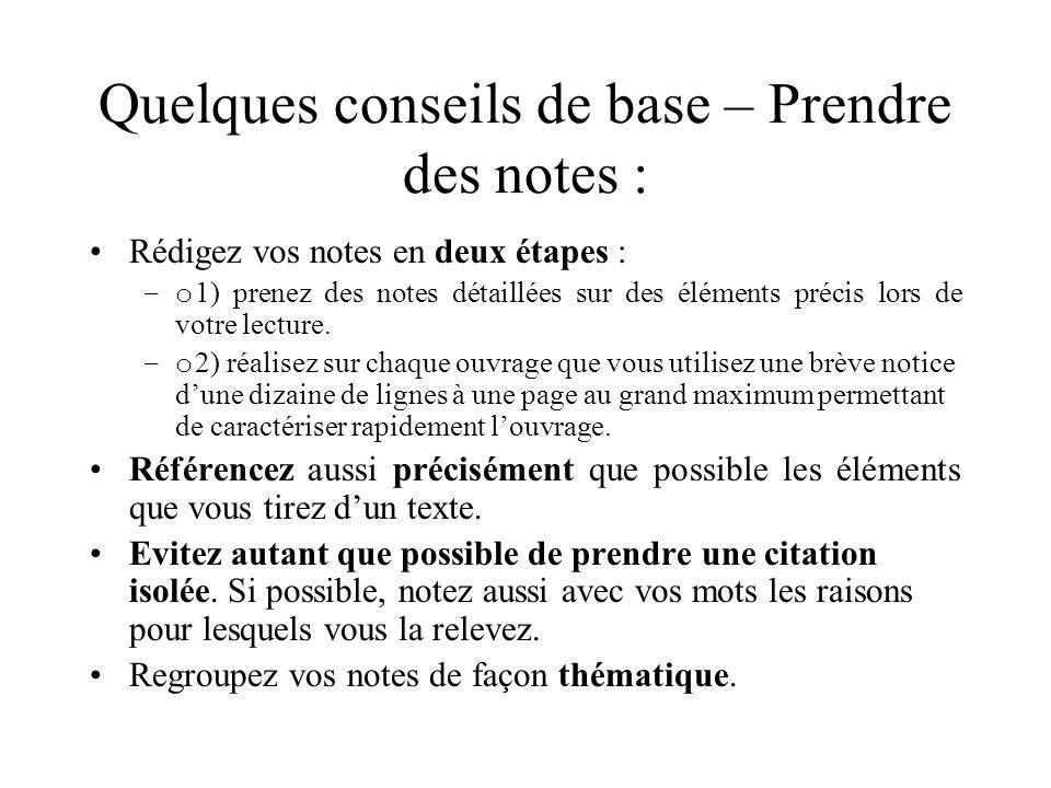 Quelques conseils de base – Prendre des notes : Rédigez vos notes en deux étapes : –o 1) prenez des notes détaillées sur des éléments précis lors de votre lecture.