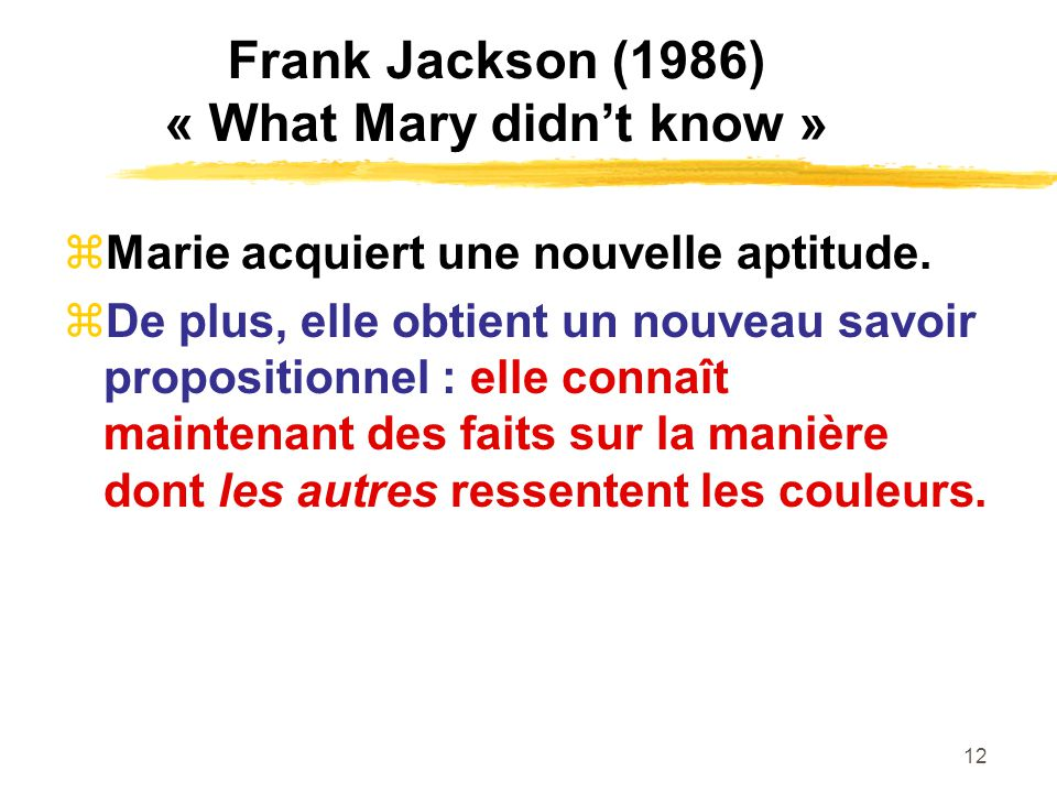 12 Frank Jackson (1986) « What Mary didnt know » Marie acquiert une nouvelle aptitude.