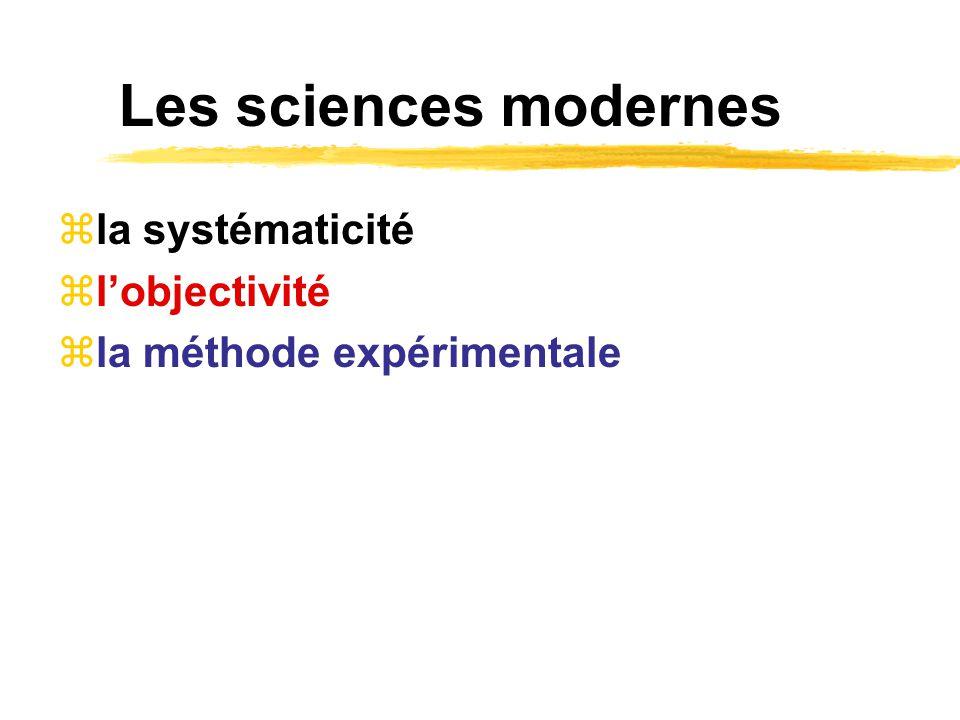 Les sciences modernes la systématicité lobjectivité la méthode expérimentale