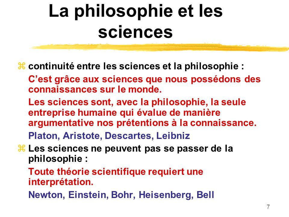 7 La philosophie et les sciences continuité entre les sciences et la philosophie : Cest grâce aux sciences que nous possédons des connaissances sur le