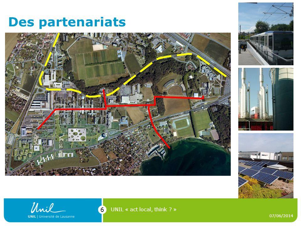 Des partenariats 07/06/2014 UNIL « act local, think ? » 6