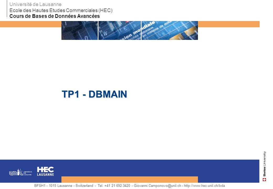 TP1 - DBMAIN BFSH1 - 1015 Lausanne - Switzerland - Tel. +41 21 692.3420 - Giovanni.Camponovo@unil.ch - http://www.hec.unil.ch/bda Université de Lausan
