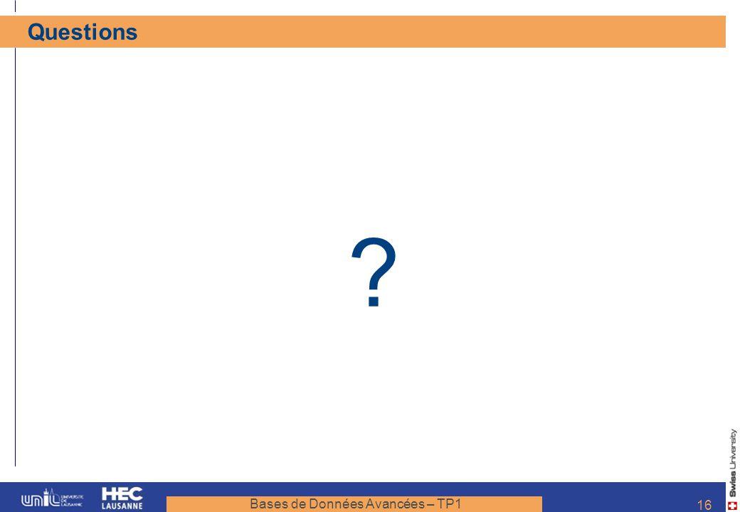 Bases de Données Avancées – TP1 16 Questions ?